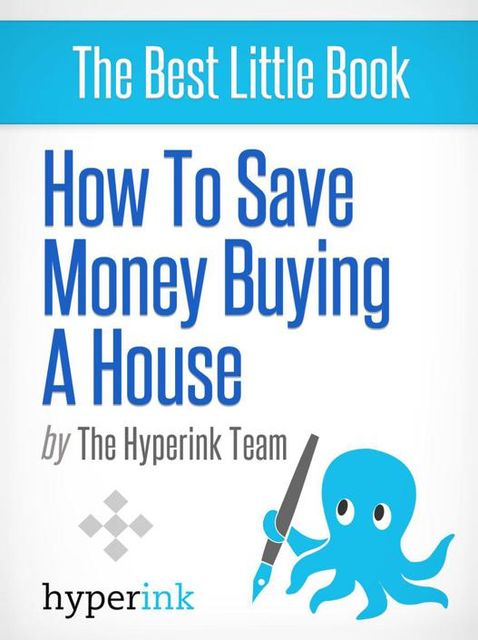 How To Save Money Buying A House, The Hyperink Team