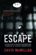 ESCAPE: THE TRUE STORY OF THE ONLY WESTERNER EVER TO BREAK OUT OF THAILAND'S BANGKOK HILTON, DaviD McMillan