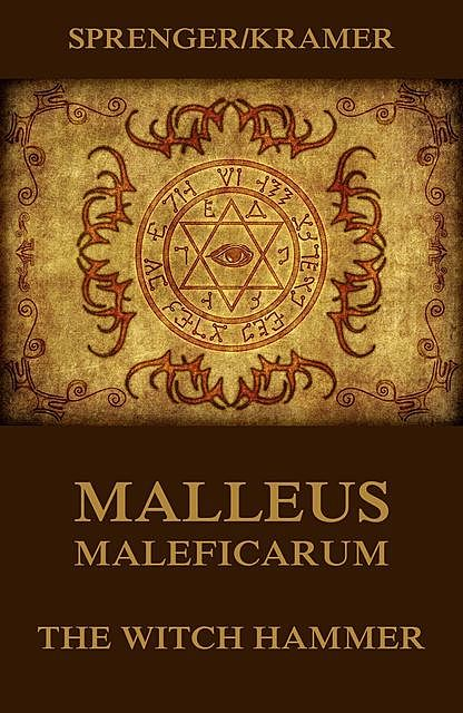Malleus Maleficarum – The Witch Hammer, Jakob Sprenger, Heinrich Kramer