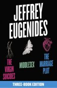 The Jeffrey Eugenides Three-Book Collection: The Virgin Suicides, Middlesex, The Marriage Plot, Jeffrey Eugenides