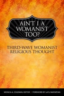 Ain't I a Womanist, Too, Monica A. Coleman