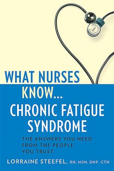 What Nurses Know…Chronic Fatigue Syndrome, MSN, DNP, RN, CTN, Lorraine Steefel