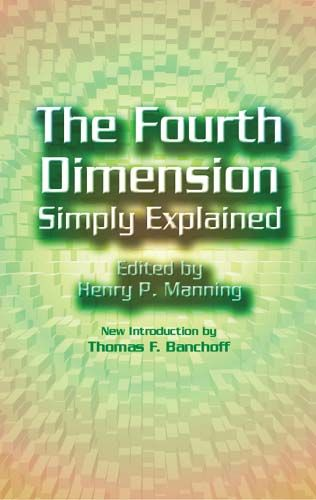 The Fourth Dimension Simply Explained, Henry P.Manning
