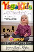 Yoga Kids: Empowering Kids to Love & Learn Through Yoga (Mindfulness Therapy), Jennifer Faris