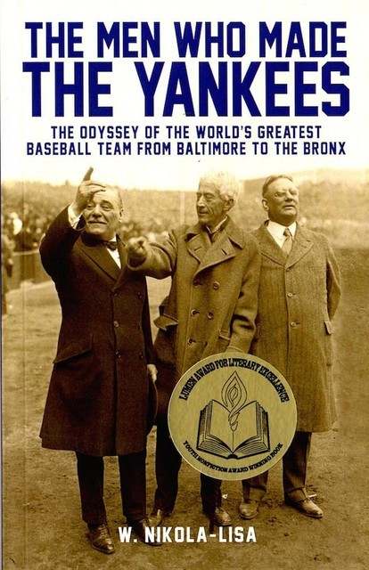 The Men Who Made the Yankees: The Odyssey of the World's Greatest Baseball Team from Baltimore to the Bronx, W.Nikola-Lisa