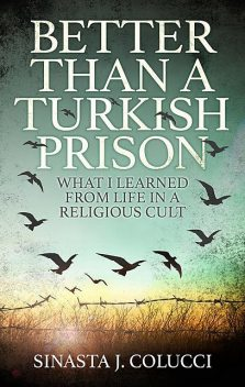 Better Than a Turkish Prison, Sinasta J Colucci