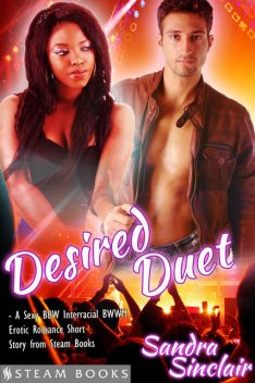 Desired Duet – A Sexy BBW Interracial BWWM Erotic Romance Short Story from Steam Books, Sandra Sinclair, Steam Books