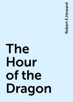 The Hour of the Dragon, Robert E.Howard