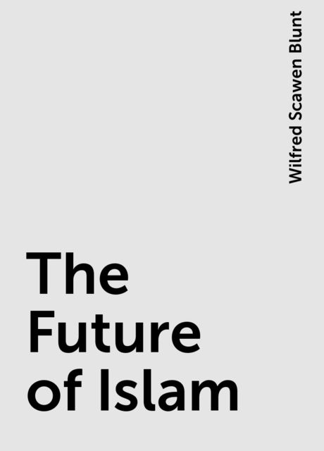 The Future of Islam, Wilfred Scawen Blunt