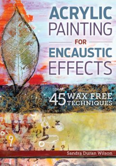 Acrylic Painting for Encaustic Effects, Sandra Wilson
