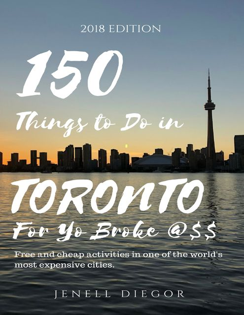 150 Things to Do In Toronto for Yo Broke, Jenell Diegor