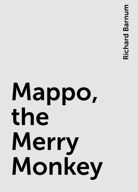 Mappo, the Merry Monkey, Richard Barnum