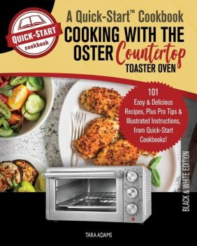 Cooking with the Breville Smart Oven, A Quick-Start Cookbook, Tara Adams