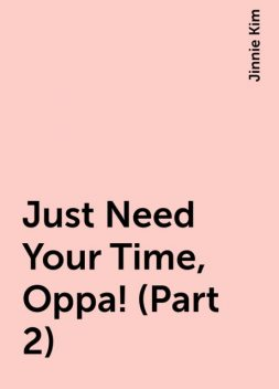 Just Need Your Time, Oppa! (Part 2), Jinnie Kim