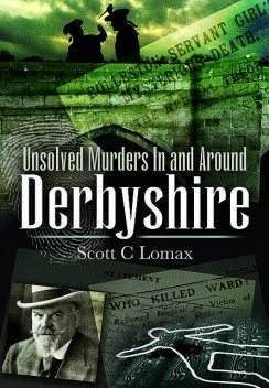 Unsolved Murders in and around Derbyshire, Scott C.Lomax