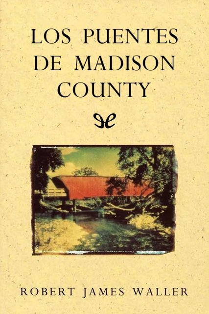 Los puentes de Madison County, Robert James Waller