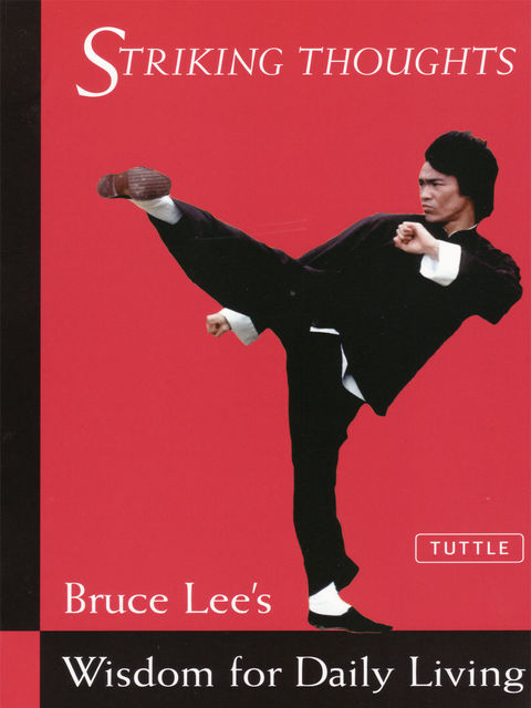 Striking Thoughts – Bruce Lee's Wisdom for Daily Living, Bruce Lee