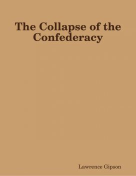 The Collapse of the Confederacy, Lawrence Gipson