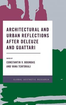Architectural and Urban Reflections after Deleuze and Guattari, Constantin V. Boundas, Vana Tentokali