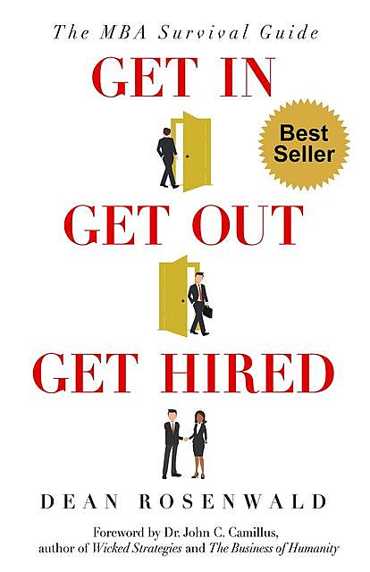 Get In, Get Out, Get Hired!: The cheat sheet to success in US MBA programs, Dean Perry Rosenwald
