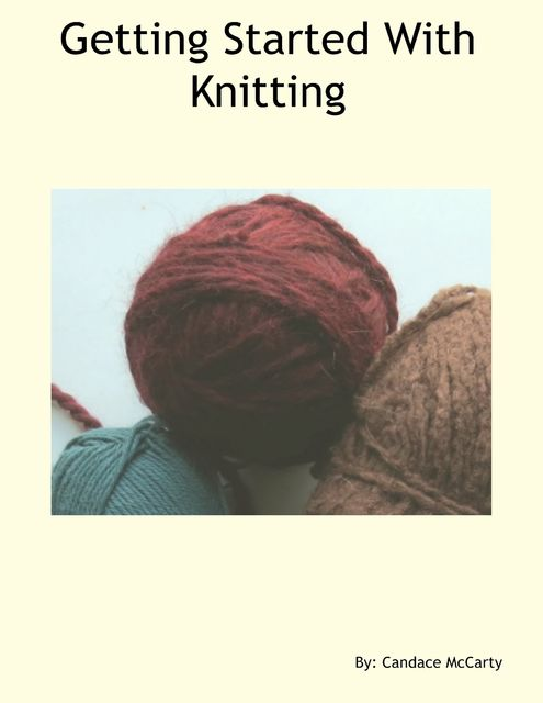Getting Started With Knitting, Candace McCarty