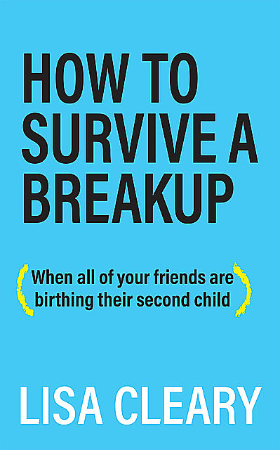 How To Survive A Breakup, Lisa Cleary