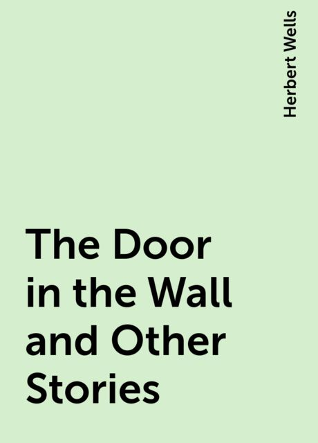 The Door in the Wall and Other Stories, Herbert Wells
