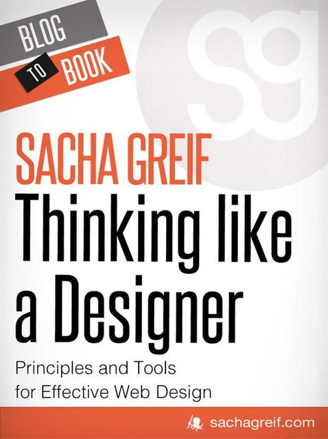 Thinking Like A Designer: Principles and Tools for Effective Web Design, Sacha Greif
