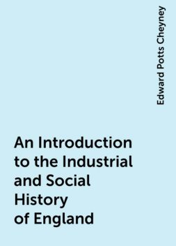 An Introduction to the Industrial and Social History of England, Edward Potts Cheyney