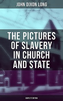 The Pictures of Slavery in Church and State (Complete Edition), John Long