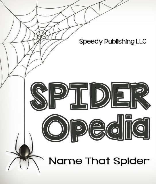 Spider-Opedia Name That Spider, Speedy Publishing