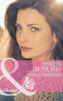 Heiress on the Run, Sophie Pembroke