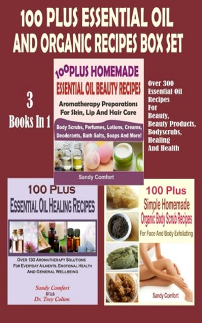 100 Plus Essential Oil And Organic Recipes Box Set, Sandy Comfort