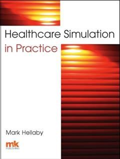 Healthcare Simulation in Practice, Mark Hellaby