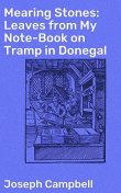 Mearing Stones: Leaves from My Note-Book on Tramp in Donegal, Joseph Campbell