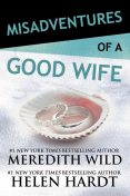 Misadventures of a Good Wife, Meredith Wild, Helen Hardt