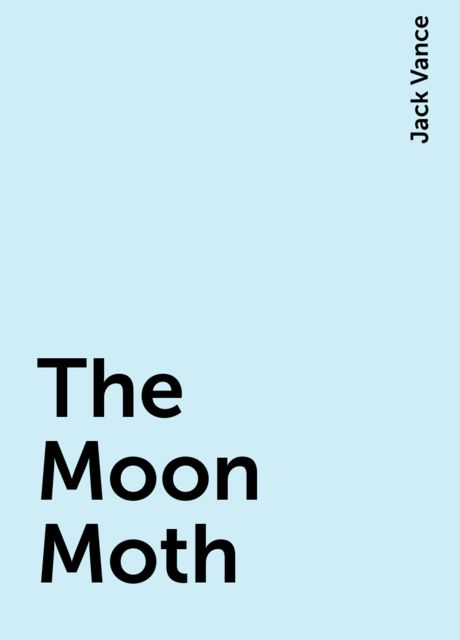 The Moon Moth, Jack Vance