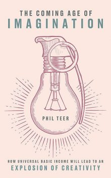 The Coming Age of Imagination, Phil Teer