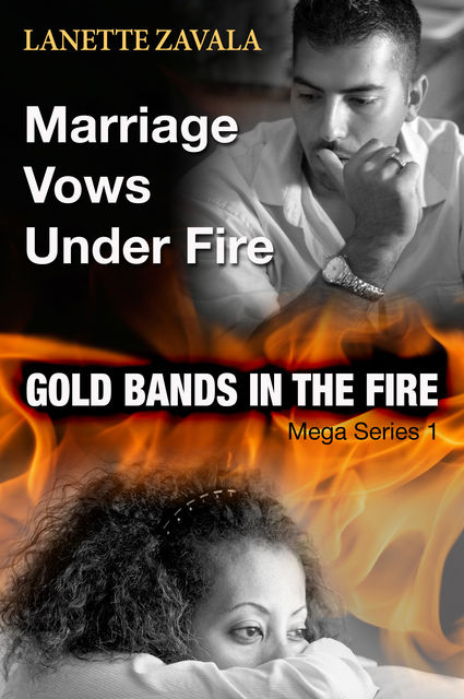 Marriage Vows Under Fire Mega Series 1: Gold Bands In The Fire, Lanette Zavala