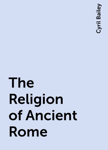 The Religion of Ancient Rome, Cyril Bailey