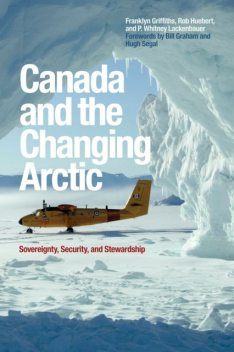 Canada and the Changing Arctic, Franklyn Griffiths, P.Whitney Lackenbauer, Rob Huebert