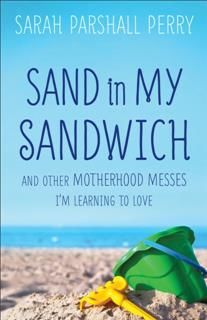 Sand in My Sandwich, Sarah Perry
