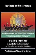Pulling Together: A guide for Indigenization of post-secondary institutions, Justin Wilson, Allan Bruce, Amy Perreault, Dianne Biin, John Chenoweth, Louise Lacerte, Lucas Wright, Sharon Hobenshield, Shirley Anne Hardman, Todd Ormiston
