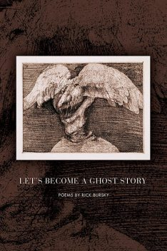 Let's Become a Ghost Story, Rick Bursky