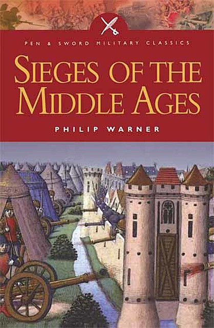 Sieges Of The Middle Ages, Phillip Warner