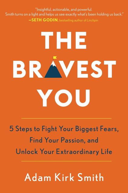 The Bravest You: Five Steps to Fight Your Biggest Fears, Find Your Passion, and Unlock Your Extraordinary Life, Adam Smith