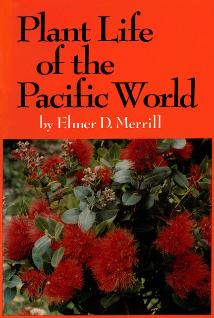 Plant Life of the Pacific World, Elmer D. Merrill