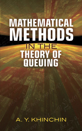 Mathematical Methods in the Theory of Queuing, A.Y.Khinchin