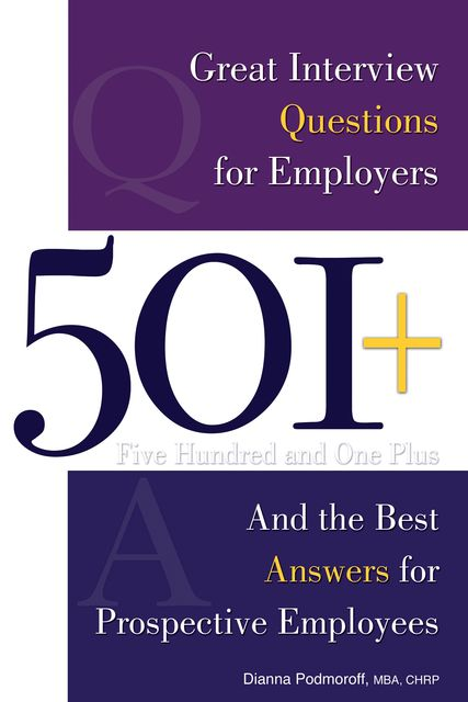 501+ Great Interview Questions For Employers and the Best Answers for Prospective Employees, Dianna Podmoroff