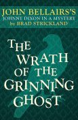 The Wrath of the Grinning Ghost, Brad Strickland, John Bellairs